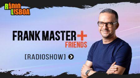Frank Master + Friends - 6ªfeira às 14h